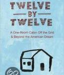 Twelve by Twelve - A one room cabin off the grid and beyond the American dream